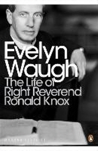 The Life of Right Reverend Ronald Knox. Evelyn Waugh
