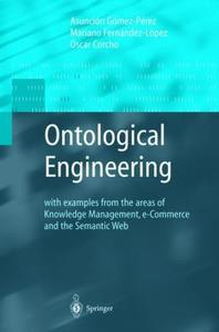 Ontological Engineering : with examples from the areas of Knowledge Management, e-Commerce and the S