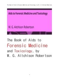 법의학法醫學 과 독물학毒物學.The Book of Aids to Forensic Medicine and Toxicology, by W. G. Aitchiso
