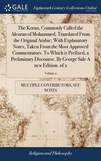 [해외]The Koran, Commonly Called the Alcoran of Mohammed, Translated From the Original Arabic; With Explanatory Notes, Taken From the Most Approved Commenta (Hardcover)