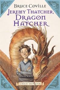 JEREMY THATCHER, DRAGON HATCHER : DRAGONS ARE A BOY''''S BEST FRIEND