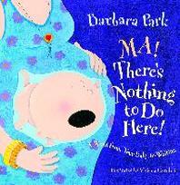 [해외]Ma! There's Nothing to Do Here! (Hardcover)