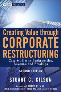 Creating Value Through Corporate Restructuring, 2/e : Case Studies in Bankruptcies, Buyouts, and Bre