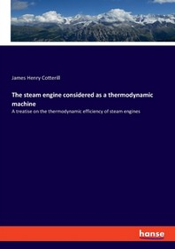The steam engine considered as a thermodynamic machine