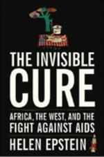 Invisible Cure : Africa, the West, and the Fight Against AIDS
