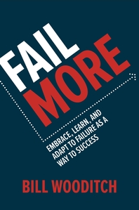Fail More: Embrace, Learn, and Adapt to Failure As a Way to Success