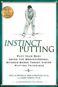 Instinct Putting : Putt Your Best Using the Breakthrough, Science-based Target Vision Putting Techni