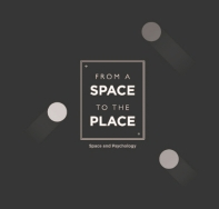 From a space to the place 'SPACE AND PSYCHOLOGY'