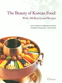 Beauty of Korean Food: with 100 Best-Loved Recipes: 아름다운 한국음식 100선 영어판