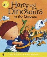Harry and the Dinosaurs at the Museum. Ian Whybrow and Adrian Reynolds