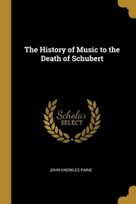 The History of Music to the Death of Schubert
