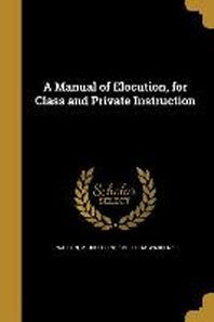 [해외]A Manual of Elocution, for Class and Private Instruction (Paperback)