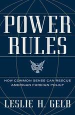 Power Rules : How Common Sense Can Rescue American Foreign Policy #