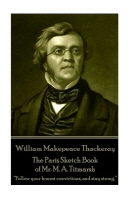 William Makepeace Thackeray - The Paris Sketch Book of Mr. M. A. Titmarsh