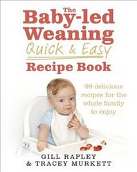 Baby-Led Weaning Quick and Easy Recipe Book