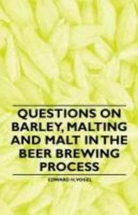Questions on Barley, Malting and Malt in the Beer Brewing Process