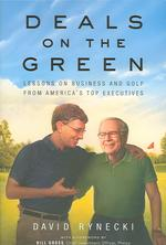 Deals on the Green : Lessons on Business And Golf from America's Top Executives