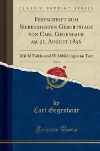 Festschrift Zum Siebenzigsten Geburtstage Von Carl Gegenbaur Am 21. August 1896, Vol. 2