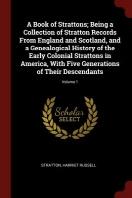 [해외]A Book of Strattons; Being a Collection of Stratton Records from England and Scotland, and a Genealogical History of the Early Colonial Strattons in A (Paperback)