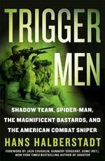 Trigger Men : Shadow Team, Spider-Man, the Magnificent Bastards, and the American Combat Sniper