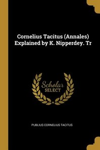 Cornelius Tacitus (Annales) Explained by K. Nipperdey. Tr