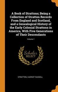 [해외]A Book of Strattons; Being a Collection of Stratton Records From England and Scotland, and a Genealogical History of the Early Colonial Strattons in A (Hardcover)