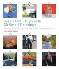 [해외]Learn to Paint in Acrylics with 50 Small Paintings (Paperback)