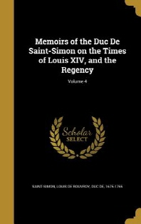 Memoirs of the Duc de Saint-Simon on the Times of Louis XIV, and the Regency; Volume 4