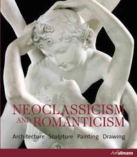 Neoclassicism and Romanticism : Architecture Sculpture Painting