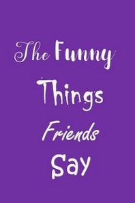 [해외]The Funny Things Friends Say (Paperback)