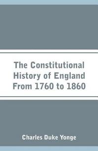 [해외]The Constitutional History of England From 1760 to 1860 (Paperback)