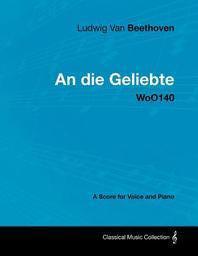 [해외]Ludwig Van Beethoven - An Die Geliebte - Woo140 - A Score for Voice and Piano (Paperback)
