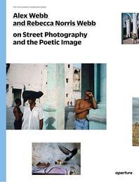 [해외]Alex Webb and Rebecca Norris Webb on Street Photography and the Poetic Image (Paperback)