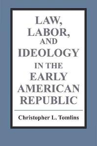 """""""Law, Labor, and Ideology in the Early American Republic"""""""