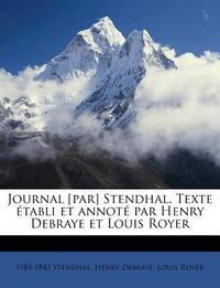 Journal [Par] Stendhal. Texte Etabli Et Annote Par Henry Debraye Et Louis Royer