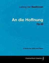 [해외]Ludwig Van Beethoven - An Die Hoffnung - Op.32 - A Score for Voice and Piano (Paperback)