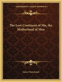 The Lost Continent of Mu, the Motherland of Men