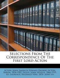 Selections from the Correspondence of the First Lord Acton