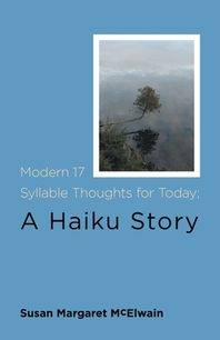 [해외]Modern 17 Syllable Thoughts for Today; A Haiku Story