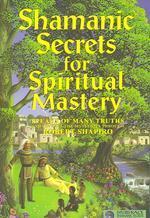 Shamanic Secrets for Spiritual Mastery