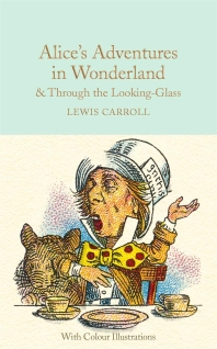 Alice's Adventures in Wonderland and Through the Looking-Glass (Macmillan Collector's Library)