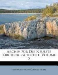 Archiv Fur Die Neueste Kirchengeschichte, Volume 5
