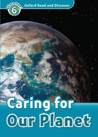CARING FOR OUR PLANET(READ AND DISCOVER 6)