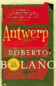 Antwerp. by Roberto Bolano