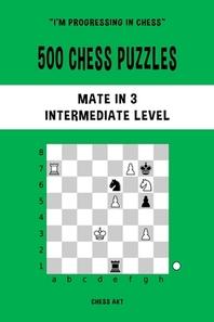 [해외]500 Chess Puzzles, Mate in 3, Intermediate Level