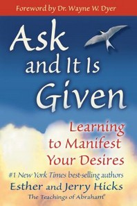 Ask And It Is Given : Learning to Manifest Your Desires