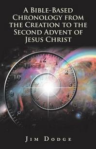 [해외]A Bible-Based Chronology from the Creation to the Second Advent of Jesus Christ (Paperback)