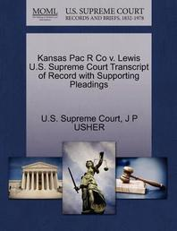 Kansas Pac R Co V. Lewis U.S. Supreme Court Transcript of Record with Supporting Pleadings