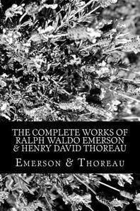 The Complete Works of Ralph Waldo Emerson & Henry David Thoreau