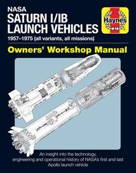 NASA Saturn I/Ib Launch Vehicles Owner's Workshop Manual